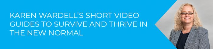 Karen Wardell's video guides to survive and thrive in the new normal